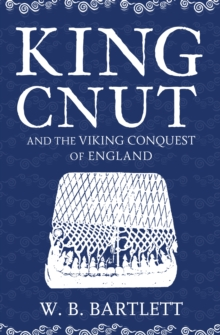 King Cnut and the Viking Conquest of England 1016, Paperback / softback Book