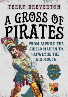 A Gross of Pirates : From Alfhild the Shield Maiden to Afweyne the Big Mouth, Hardback Book