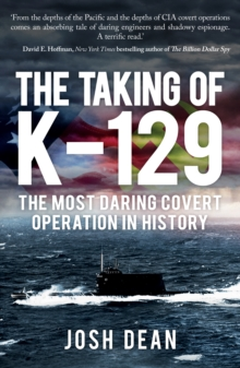The Taking of K-129 : The Most Daring Covert Operation in History, Paperback Book