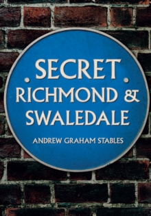 Secret Richmond & Swaledale, Paperback / softback Book