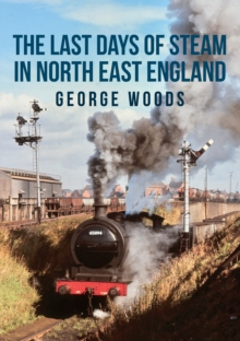 The Last Days of Steam in North East England, Paperback / softback Book