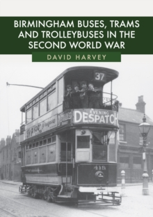 Birmingham Buses, Trams and Trolleybuses in the Second World War, Paperback / softback Book