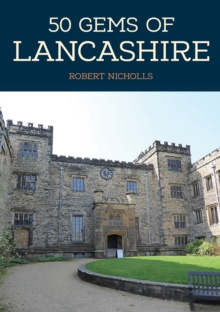 50 Gems of Lancashire : The History & Heritage of the Most Iconic Places, Paperback / softback Book