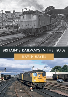 Britain's Railways in the 1970s, Paperback / softback Book