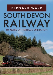 South Devon Railway : 50 Years of Heritage Operation, Paperback / softback Book