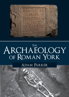 The Archaeology of Roman York, Paperback / softback Book