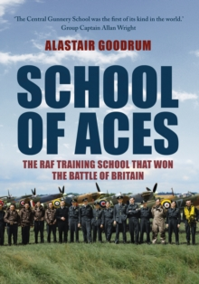 School of Aces : The RAF Training School that Won the Battle of Britain, Hardback Book