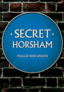 Secret Horsham, Paperback / softback Book