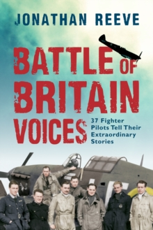 Battle of Britain Voices : 37 Fighter Pilots Tell Their Extraordinary Stories, Paperback / softback Book