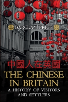 The Chinese in Britain : A History of Visitors and Settlers, Hardback Book