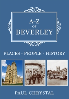 A-Z of Beverley : Places-People-History, Paperback / softback Book