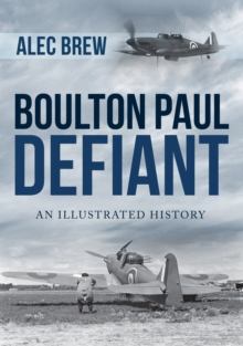Boulton Paul Defiant : An Illustrated History, Paperback / softback Book