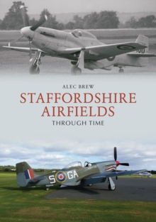 Staffordshire Airfields Through Time, Paperback / softback Book