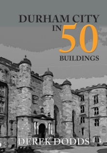 Durham City in 50 Buildings, Paperback / softback Book