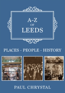 A-Z of Leeds : Places-People-History, Paperback / softback Book