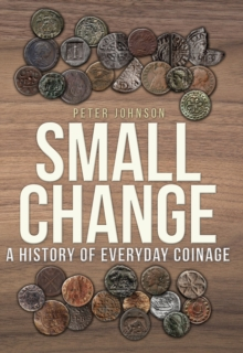 Small Change : A History of Everyday Coinage, Paperback / softback Book