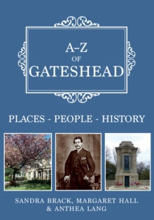 A-Z of Gateshead : Places-People-History, Paperback / softback Book