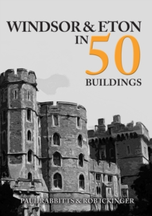 Windsor & Eton in 50 Buildings, Paperback / softback Book
