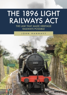 The 1896 Light Railways Act : The Law That Made Heritage Railways Possible, Paperback / softback Book