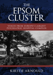 The Epsom Cluster : Voices from Europe's Largest Psychiatric Hospital Complex, Paperback / softback Book