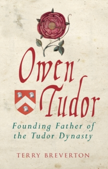 Owen Tudor : Founding Father of the Tudor Dynasty, Paperback / softback Book