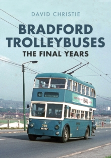 Bradford Trolleybuses: The Final Years, Paperback / softback Book