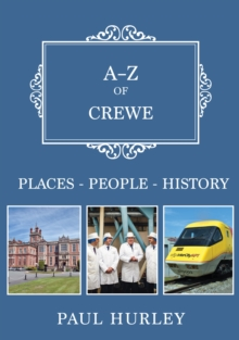A-Z of Crewe : Places-People-History, Paperback / softback Book