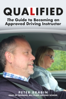 Qualified: The Guide to Becoming an Approved Driving Instructor, Paperback / softback Book