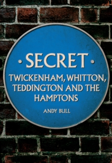 Secret Twickenham, Whitton, Teddington and the Hamptons, Paperback / softback Book