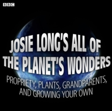 Josie Long's All Of The Planet's Wonders  Propriety, Plants, Grandparents, And Growing Your Own (BBC Radio 4  Comedy), eAudiobook MP3 eaudioBook