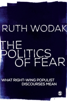 The Politics of Fear : What Right-Wing Populist Discourses Mean, Paperback / softback Book