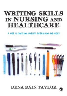 Writing Skills in Nursing and Healthcare : A Guide to Completing Successful Dissertations and Theses, Paperback / softback Book