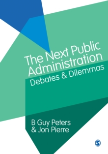 The Next Public Administration : Debates and Dilemmas, Paperback / softback Book