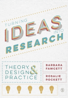 Turning Ideas into Research : Theory, Design and Practice, Paperback Book