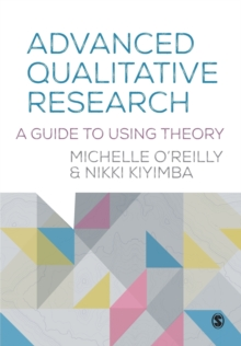 Advanced Qualitative Research : A Guide to Using Theory, Paperback Book