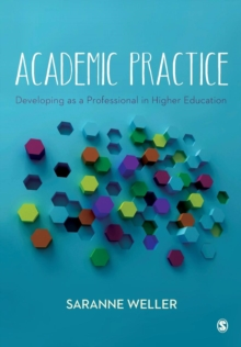 Academic Practice : Developing as a Professional in Higher Education, Paperback Book