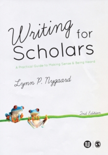 Writing for Scholars : A Practical Guide to Making Sense & Being Heard, Paperback / softback Book