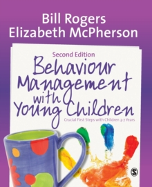 Behaviour Management with Young Children : Crucial First Steps with Children 3-7 Years, Paperback Book