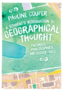A Student's Introduction to Geographical Thought : Theories, Philosophies, Methodologies, Paperback Book