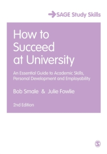 How to Succeed at University : An Essential Guide to Academic Skills, Personal Development & Employability, Paperback / softback Book