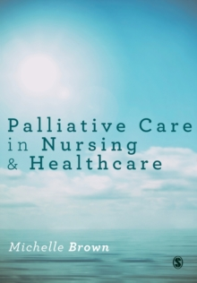 Palliative Care in Nursing and Healthcare, Paperback / softback Book