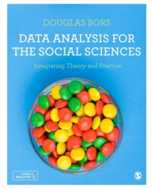 Data Analysis for the Social Sciences : Integrating Theory and Practice, Paperback Book