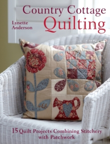 Country Cottage Quilting : Over 20 Quirky Quilt Projects Combining Stitchery with Patchwork, Paperback Book