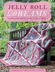 Jelly Roll Dreams : New Inspirations for Jelly Roll Quilts, Paperback Book