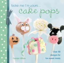 Bake Me I'm Yours... Cake Pops : Over 30 Designs for Fun Sweet Treats, Hardback Book