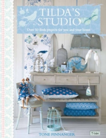 Tilda's Studio : Over 50 Fresh Projects for You, Your Home and Loved Ones, Paperback Book