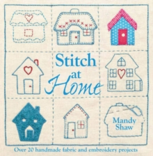 Stitch at Home : Over 20 Handmade Fabric and Embroidery Projects, Paperback Book