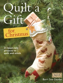 Quilt a Gift for Christmas : More than 20 beautiful projects to stitch with love, Paperback Book