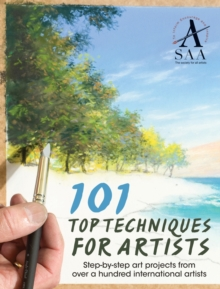 101 Top Techniques for Artists : Step-by-step art projects from over a hundred international artists, Paperback Book