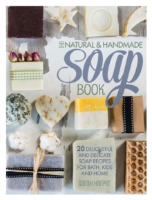 The Natural and Handmade Soap Book : 20 delightful and delicate soap recipes for bath, kids and home, Paperback / softback Book